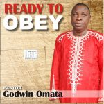 READY TO OBEY - New Album from Pastor Godwin Omata